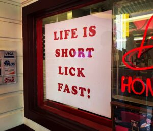 Life is short - lick fast